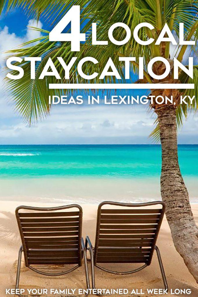 4 Local Staycation Ideas in Lexington KY